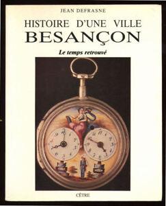 JEAN-DEFRASNE-HISTOIRE-D-039-UNE-VILLE-BESANCON-LE-TEMPS-RETROUVE