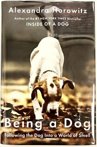 Being-a-Dog-Alexandra-Horowitz-PRISTINE-Hardcover-First-Edition-2016