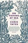 On Fishing at Sea by Chris Yates (Paperback, 2010)