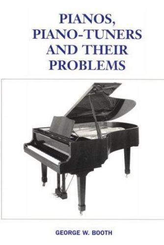 Pianos, Piano Tuners and Their Problems (Hardcover) George W. Booth