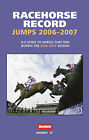 Racehorse Record Jumps: A-Z Guide to Horses That Ran During the 2006-2007 Season by Raceform Ltd (Paperback, 2007)