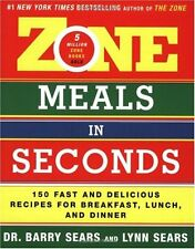 The Zone: Zone Meals in Seconds : 150 Fast and Delicious Recipes for Breakfast, Lunch, and Dinner by Lynne Sears and Barry Sears (2004, Paperback)