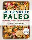Weeknight Paleo: 100+ Easy and Delicious Family-Friendly Meals by Julie Mayfield, Charles Mayfield (Paperback, 2017)