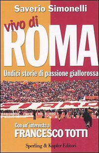 Francesco Totti - Saverio Simonelli: Vivo di Roma sperling 2006 calcio