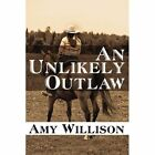 an Unlikely Outlaw Willison Adventure America Star Books Paperback 9781451241273