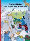 Globis Reise ins Herz der Schweiz von Jürg Lendenmann (2012, Gebundene Ausgabe)
