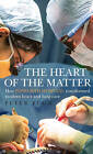 The Heart of the Matter: How Papworth Hospital transformed modern heart and lung care by Peter Pugh (Hardback, 2015)