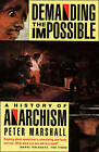 Demanding the Impossible: a History of Anarchism : be Realistic! Demand the Impossible! by Peter H. Marshall (Paperback, 1993)