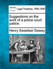 Suggestions on the Work of a Police Court Justice. by Henry Sweetser Dewey (Paperback / softback, 2010)