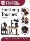 Finishing Touches: Step-by-step Instructions for Over 70 Projects (Dolls' House Do-It-Yourself) by Jane Harrop (Paperback, 2004)