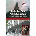 Hello I'm Your Polish Neighbour All About Poles in West London 9781449097790