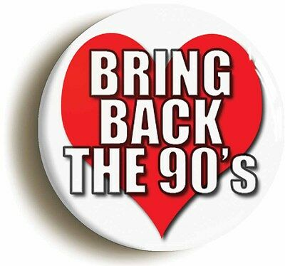 BRING BACK THE 90s NINETIES BADGE BUTTON PIN (Size is 1inch/25mm diameter) 1990s