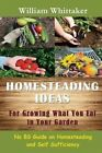 Homesteading Ideas for Growing What You Eat in Your Garden: No Bs Guide on Homesteading and Self Sufficiency by William Whittaker (Paperback / softback, 2014)