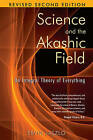 Science and the Akashic Field: An Integral Theory of Everything by Ervin Laszlo (Paperback, 2007)