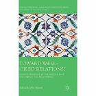 Toward Well-Oiled Relations?: China's Presence in the Middle East Following the Arab Spring by Palgrave Macmillan (Hardback, 2015)