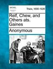Relf, Chew, and Others Ats. Gaines by Anonymous (Paperback / softback, 2012)