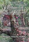 A Lifetime of Illusions by Margery Wheeler Mattox (Hardback, 2011)
