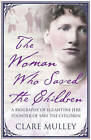 The Woman Who Saved the Children: A Biography of Eglantyne Jebb Founder of Save the Children by Clare Mulley (Hardback, 2009)
