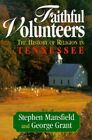Faithful Volunteers: The History of Religion in Tennessee by Stephen Mansfield, George Grant (Paperback)