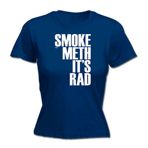 Womens-Funny-T-Shirt-Smoke-Meth-Its-Rad-Birthday-Joke-tee-tshirt-T-SHIRT