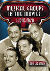 Musical Groups in the Movies, 1929-1970 by Roy Liebman (Paperback, 2009)