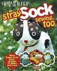 Stray Sock Sewing, Too: More Super-Cute Sock Softies to Make and Love by Daniel (Paperback, 2009)
