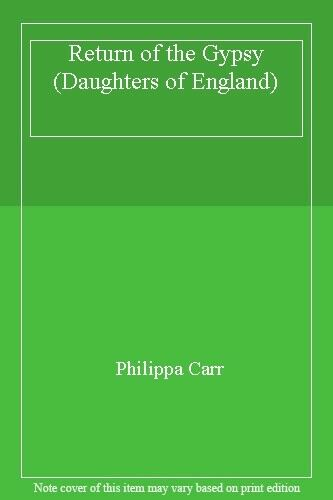 Return of the Gypsy (Daughters of England) By Philippa Carr