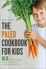 The Paleo Cookbook for Kids : 83 Family-Friendly Paleo Diet Recipes for...