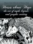 Horses About Hope The Art of Myth Legend and Graphic Writing 9781434304476