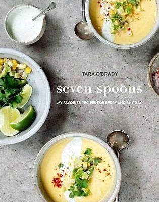 Seven Spoons: My Favorite Recipes Every Day (2015, HC, Tara O'Brady) Free Ship