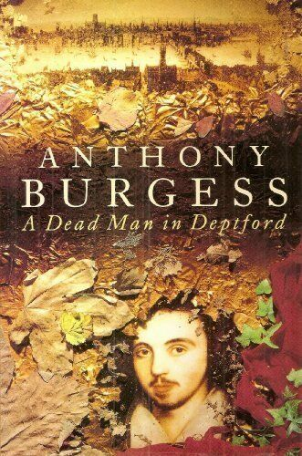 A Dead Man in Deptford By Anthony Burgess. 9780091779771