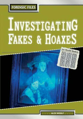Investigating Fakes and Hoaxes  (Forensic Files),Alex Woolf- 9780431160320