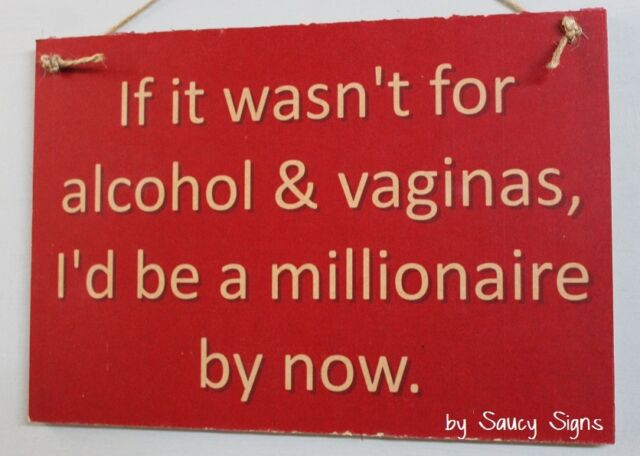 Alcohol Vaginas Sign naughty cute bar pub workshop office man cave wooden sign