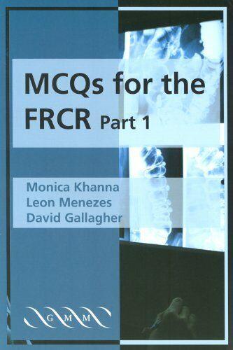 MCQs for the FRCR, Part 1: Pt.1,Monica Khanna, Leon Menezes
