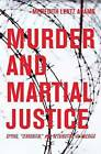 Murder and Martial Justice: Spying and Retribution in World War II America by Meredith Lentz Adams (Hardback, 2011)