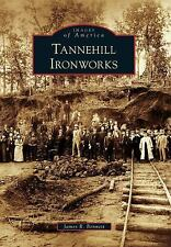 Images of America: Tannehill Ironworks by James R. Bennett (2011, Paperback)