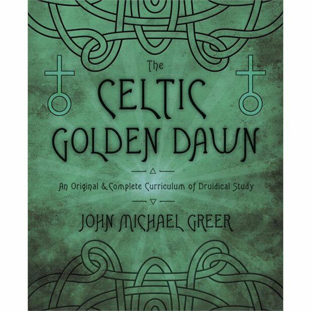 The Celtic Golden Dawn An Original And Complete Curriculum Of