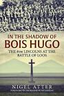 In the Shadow of Bois Hugo: The 8th Lincolns at the Battle of Loos by Nigel Atter (Paperback, 2017)