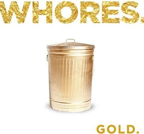 Gold. - 2 DISC SET - Whores. (2016, Vinyl NEW)