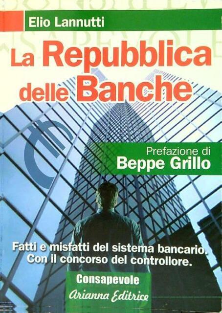 LA REPUBBLICA DELLE BANCHE PRIMA EDIZIONE LANNUTTI ELIO  ARIANNA EDITRICE 2008