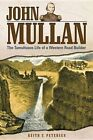 John Mullan: The Tumultuous Life of a Western Road Builder by Keith C Petersen (Paperback / softback, 2014)
