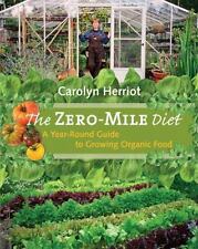 The Zero-Mile Diet: A Year-Round Guide to Growing Organic Food, Herriot, Carolyn