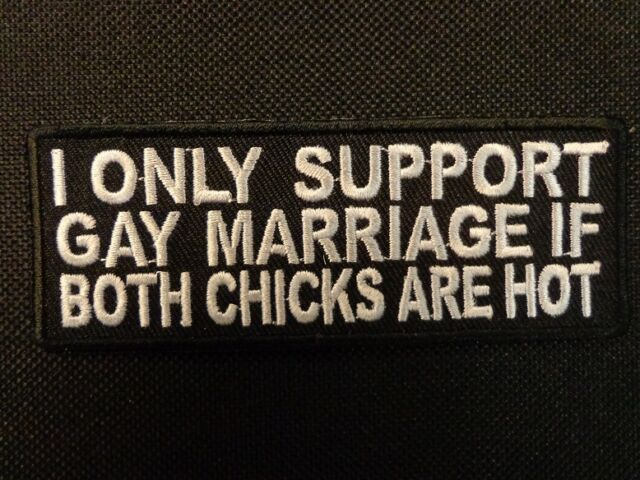 I ONLY SUPPORT GAY MARRIAGE EMBROIDERED PATCH FUNNY SAYING