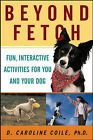 Beyond Fetch: Fun, Interactive Activities for You and Your Dog by D. Caroline Coile (Paperback, 2003)