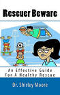 Rescuer Beware: An Effective Guide for a Healthy Rescue by Dr Shirley Moore (Paperback / softback, 2011)