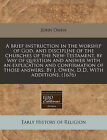 A Brief Instruction in the Worship of God, and Discipline of the Churches of the New-Testament, by Way of Question and Answer with an Explication an by John Owen (Paperback / softback, 2010)