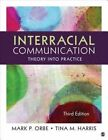 Interracial Communication: Theory Into Practice by Mark P. Orbe, Tina M. Harris (Paperback, 2014)