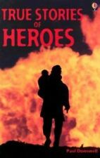 True Stories of Heroes (True Adventure Stories) by Dowswell, Paul