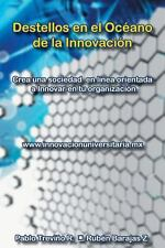 Destellos en el Oc�ano de la Innovaci�n by Pablo Trevi�o R. y Rub�n Barajas...