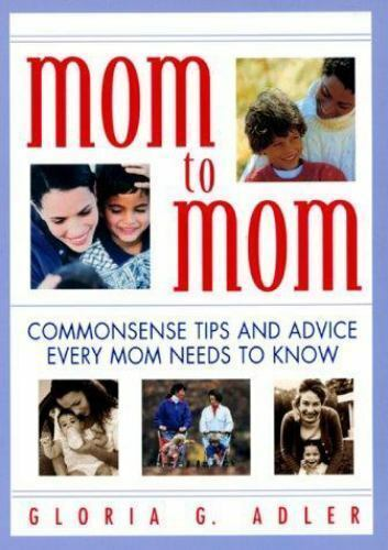 Mom to Mom : Commonsense Tips and Advice Every Mom Needs to Know